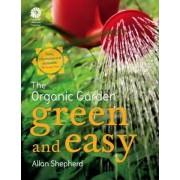 The Organic Garden: Green and Easy by Allan Shepherd