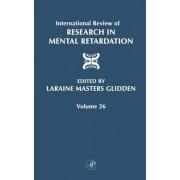 International Review of Research in Mental Retardation: Volume 26 by Laraine Masters Glidden