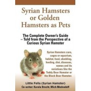 Syrian Hamsters or Golden Hamsters as Pets. Care, Cages or Aquarium, Food, Habitat, Shedding, Feeding, Diet, Diseases, Toys, Names, All Included. Syri by Little Fella
