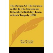 The Return of the Druses; A Blot in the Scutcheon; Colombe's Birthday; Luria, a Souls Tragedy (1898) by Robert Browning