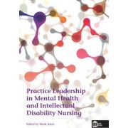 Practice Leadership in Mental Health and Intellectual Disability Nursing by Mark Jukes