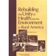 Rebuilding the Unity of Health and the Environment in Rural America by and Medicine Research Roundtable on Environmental Health Sciences