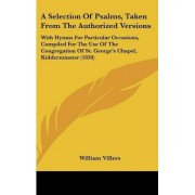 A Selection Of Psalms, Taken From The Authorized Versions by William Villers