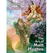 Gothic Art Nouveau: The Art of Matt Hughes