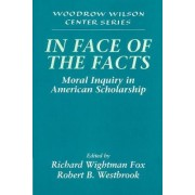 In Face of the Facts by Richard Wightman Fox