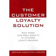 The Customer Loyalty Solution by Arthur Middleton Hughes