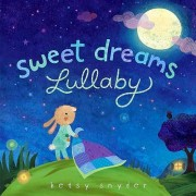 Sweet Dreams Lullaby by Betsy E Snyder