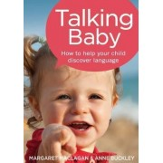Talking Baby: How To Help Your Child Discover Language by Margaret Maclagan