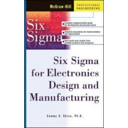 Six Sigma for Electronics Design and Manufacturing by Sammy G. Shina