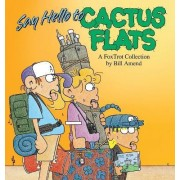 Say Hello to Cactus Flats by Bill Amend