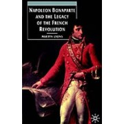 Napoleon Bonaparte and the Legacy of the French Revolution by Martyn Lyons