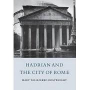 Hadrian and the City of Rome by Mary Taliaferro Boatwright