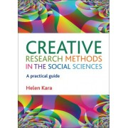 Creative Research Methods in the Social Sciences by Helen Kara