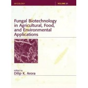 Fungal Biotechnology in Agricultural, Food and Environmental Applications by Dilip K. Arora