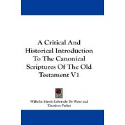 A Critical And Historical Introduction To The Canonical Scriptures Of The Old Testament V1 by Wilhelm Martin Leberecht de Wette