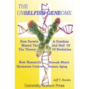 The Unselfish Genome-How Darwin & Dawkins Missed the 2nd Half of the Theory of Evolution by Jeff T Bowles