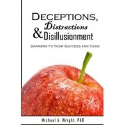 Deceptions, Distractions & Disillusionment by Michael a Wright