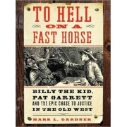 To Hell on a Fast Horse Large Print: Billy the Kid, Pat Garrett, and theEpic Chase to Justice in the Old West by Mark Lee Gardner