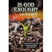Is God Enough? by Dr David Smith