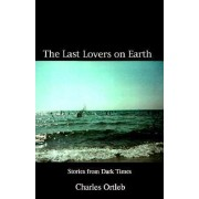 The Last Lovers on Earth by Charles Ortleb
