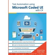 Test Automation Using Microsoft Coded Ui with C#: Step by Step Guide