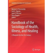 Handbook of the Sociology of Health, Illness, and Healing by Bernice A. Pescosolido