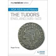 My Revision Notes: AQA AS/A-Level History: The Tudors: England, 1485-1603 by Roger K. Turvey