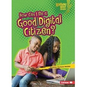 How Can I Be a Good Digital Citizen? by Christine Zuchora-Walske