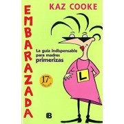 Kaz Cooke EMBARAZADA: LA GUIA INDISPENSABLE PARA MADRES PRIMERIZAS (SIN FRONTERAS)