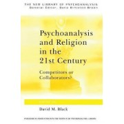 Psychoanalysis and Religion in the 21st Century by David M. Black