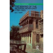 The Making of the Modern Near East 1792-1923 by Malcolm Yapp