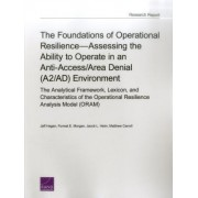 The Foundations of Operational Resilience Assessing the Ability to Operate in an Anti-Access/Area Denial (A2/Ad) Environment: The Analytical Framework