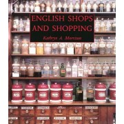 English Shops and Shopping by Kathryn A. Morrison