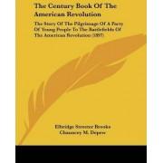 The Century Book of the American Revolution by Elbridge Streeter Brooks