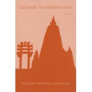 Gateway to Knowledge: v. 3 by Jamgon Mipham Rinpoche