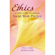 Ethics in End-of-Life Decisions in Social Work Practice by Ellen L. Csikai