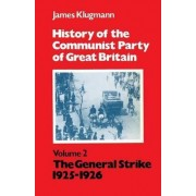 History of the Communist Party of Great Britain: The General Strike, 1925-27 v.2 by James Klugmann