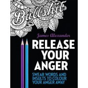 Release Your Anger: An Adult Coloring Book with 40 Swear Words to Color and Relax: 1 by James Alexander