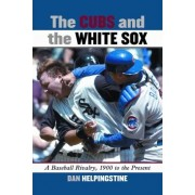 The Cubs and the White Sox by Dan Helpingstine