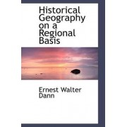Historical Geography on a Regional Basis by Ernest Walter Dann