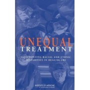 Unequal Treatment by Committee on Understanding and Eliminating Racial and Ethnic Disparities in Health Care