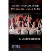 Religion, Tradition, and Ideology by R. Champakalakshmi