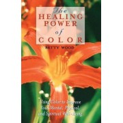 The Healing Power of Color by Betty Wood