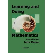 Learning and Doing Mathematics: Using Polya's Problem-solving Methods for Learning and Teaching by John Mason