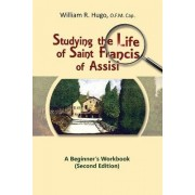 Studying the Life of Saint Francis of Assisi by William R. Hugo