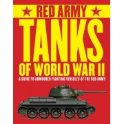 Red Army Tanks of World War II: A Guide to Armoured Fighting Vehicles of the Red Arny