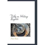 Talks on Writing English by Arlo Bates