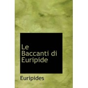 Le Baccanti Di Euripide by Euripides
