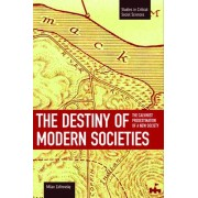 Destiny Of Modern Societies, The: The Calvinist Predestination Of A New Society by Milan Zafirovski