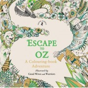 Escape to Oz: A Colouring Book Adventure by Good Wives And Warriors